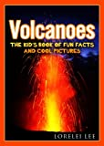 Volcanoes: The Kid's Book of Fun Facts and Cool Pictures