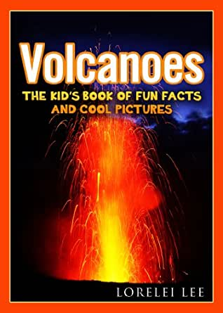 Volcanoes: The Kid's Book of Fun Facts and Cool Pictures ...