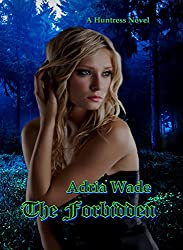 The Forbidden: A Huntress Novel (The Huntress Series Book 1)