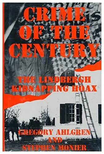 Crime of the Century: Lindbergh Kidnapping Hoax by Gregory Ahlgren (1993-06-01)