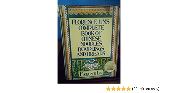 Florence Lin\'s Complete Book of Chinese Noodles, Dumplings and ...