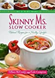 img - for Skinny Ms. Slow Cooker - Natural Recipes for a Healthy Lifestyle (Best of the Best Presents) by Tiffany McCauley, Gale Compton (2012) Paperback book / textbook / text book