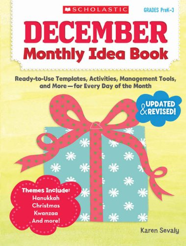 December Monthly Idea Book: Ready-to-Use Templates, Activities, Management Tools, and More-for Every Day of the Month - Scholastic Monthly Idea Book