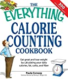 The Everything Calorie Counting Cookbook: Calculate your daily caloric intake--and fat, carbs, and daily fiber--with these 300 delicious recipes (Everything®)