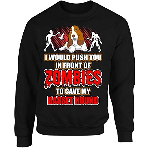 I Would Push You in Front of Zombies to Save My Basset Hound - Adult Sweatshirt ()