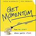 Get Momentum: How to Start When You're Stuck Audiobook by Jason W. Womack, Jodi Womack Narrated by Tavia Gilbert
