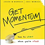 Get Momentum: How to Start When You're Stuck | Jason W. Womack,Jodi Womack