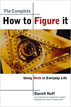 image for The Complete How to Figure It: Using Math in Everyday Life