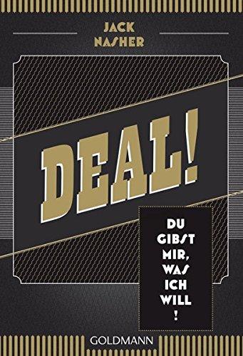 Deal! Du gibst mir, was ich will! Taschenbuch – 16. Februar 2015 Jack Nasher Goldmann Verlag 3442174716 Ratgeber / Sonstiges