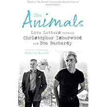 The Animals: Love Letters Between Christopher Isherwood and Don Bachardy by Isherwood, Christopher, Bachardy, Don (2014) Paperback