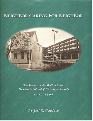 Neighbor caring for neighbor: The history of the medical staff, Memorial Hospital of Burlington County, 1880-1995