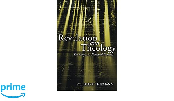 Revelation And Theology: The Gospel As Narrated Promise: Ronald F. Thiemann:  9781597523585: Amazon.com: Books