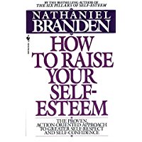 How to Raise Your Self-Esteem: The Proven Action-Oriented Approach to Greater Self-Respect and Self-Confidence (English Edition)