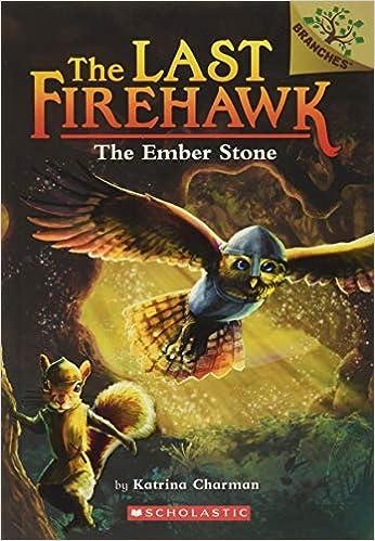 Amazon.com: The Ember Stone: A Branches Book (The Last Firehawk #1) (1):  9781338122138: Charman, Katrina, Norton, Jeremy: Books