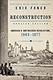 : Reconstruction Updated Edition: America's Unfinished Revolution, 1863-1877 (Harper Perennial Modern Classics)