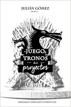 Amazon.com: El Juego de Tronos de los Proyectos: 15 Lecciones magistrales sobre Liderazgo y