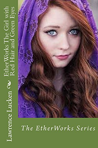 EtherWorks: The Girl with Red Hair and Green Eyes (The Girl with Redhair and Green Eyes Book 2)