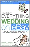 How to Buy Everything for Your Wedding on eBay ... and Save a Fortune!, Dennis Prince and Sarah Manongdo, 0071455418