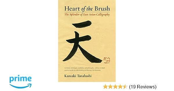 f55465f94 Heart of the Brush: The Splendor of East Asian Calligraphy: Kazuaki  Tanahashi: 9781611801347: Amazon.com: Books