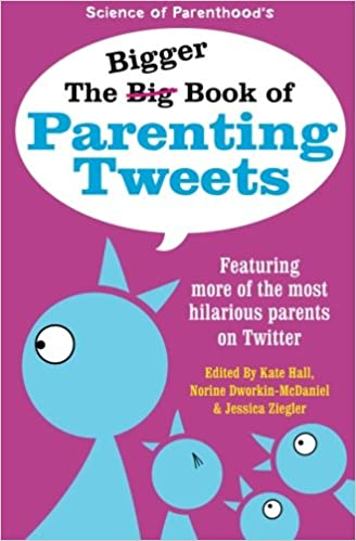 Read The Bigger Book of Parenting Tweets: Featuring More of the Most Hilarious Parents on Twitter (The Big Book of Tweets) (Volume 2) PDF