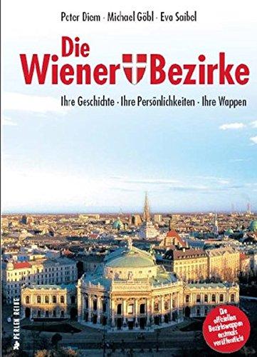 Die Wiener Bezirke: Ihre Geschichte. Ihre Persönlichkeit. Ihr Wappen - Perlenreihe
