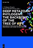 Deep Metazoan Phylogeny: the Backbone of the Tree of Life : New Insights from Analyses of Molecules, Morphology, and Theory of Data Analysis, , 3110277530