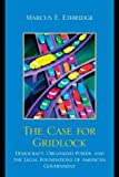 img - for The Case for Gridlock: Democracy, Organized Power, and the Legal Foundations of American Government by Marcus E. Ethridge (2010-03-30) book / textbook / text book