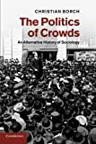 The Politics of Crowds: An Alternative History Of Sociology