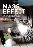 Mass Effect: Art and the Internet in the Twenty-First Century (Critical Anthologies in Art and Culture)