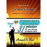 PROSPEREZ SANS LIMITES, 31 principes & des conseils pratiques (Je refuse d'être pauvre t. 2) (French Edition)