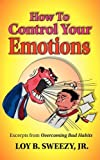 How to Control Your Emotions, Loy B. Sweezy, 0971754675