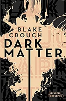 Dark Matter (Nouveaux Millénaires) (French Edition) by [Crouch, Blake]