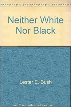 Book Neither White Nor Black: Mormon Scholars Confront the Race Issue in a Universal Church