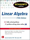 Schaum's Outline of Linear Algebra, 5th Edition: 612 Solved Problems + 25 Videos (Schaum's Outlines)