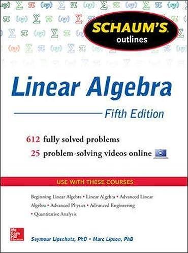 schaum s outline of linear algebra 5th edition 612 solved problems rh amazon com