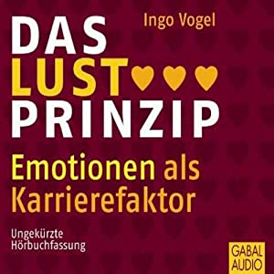 Das Lust-Prinzip. Emotionen als Karrierefaktor Hörbuch