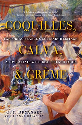 Coquilles, Calva, and Crème: Exploring France's Culinary Heritage: A Love Affair with French Food cover