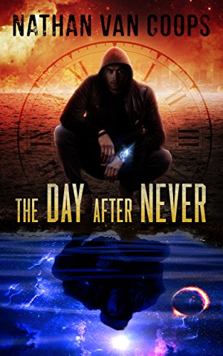 The Day After Never: A Time Travel Adventure (In Times Like These Book 3)