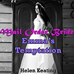 Mail Order Bride: Emma's Temptation: A Western Historical Christian Romance Story | Helen Keating