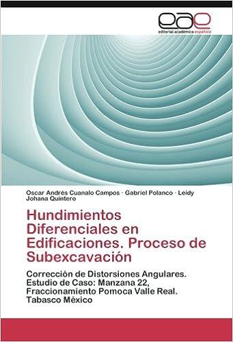 Hundimientos Diferenciales en Edificaciones. Proceso de Subexcavación: Corrección de Distorsiones Angulares. Estudio de Caso: Manzana 22, ... Valle Real.