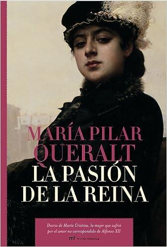 La pasión de la reina (Novela Historica (m.Roca)): Amazon.es: María Pilar Queralt: Libros