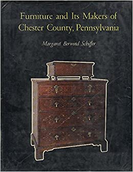 Furniture And Its Makers Of Chester County, Pennsylvania.: Margaret Berwind  Schiffer: Amazon.com: Books