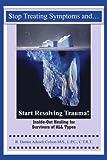 Stop Treating Symptoms and Start Resolving Trauma!, Denice Adcock Colson, 1418484814