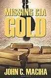 Missing CIA Gold, John C. Maciha, 147872675X