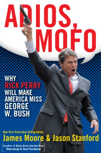 Adios Mofo: Why Rick Perry Will Make America Miss George W. Bush