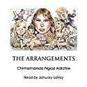 The Arrangements Audiobook by Chimamanda Ngozi Adichie Narrated by January LaVoy