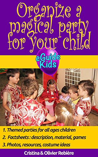 [Organize a magical party for your child: Create magic for your child - themed parties, costumes ideas, detailed activities, photos and resources (eGuide Kids Book] (Costume Party Ideas)