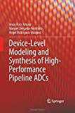 Device-Level Modeling and Synthesis of High-Performance Pipeline ADCs, Ruiz-Amaya, Jesús and Delgado-Restituto, Manuel, 1489993185