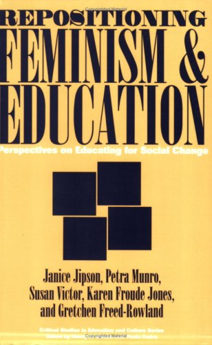Repositioning Feminism & Education: Perspectives on Educating for Social Change (Critical Studies in Education & Culture (Paperback))