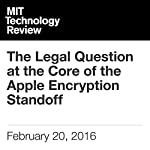 The Legal Question at the Core of the Apple Encryption Standoff | Brian Bergstein